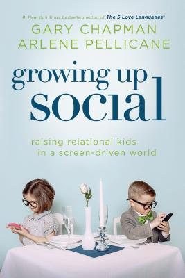 Image for Growing Up Social: Raising Relational Kids in a Screen-Driven World