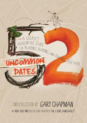Image for 52 Uncommon Dates: A Couple's Adventure Guide for Praying, Playing, and Staying Together