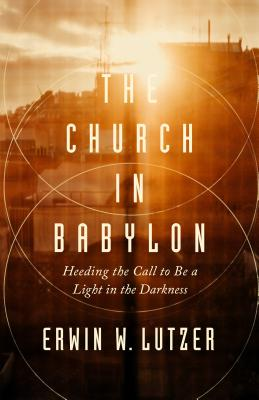 Image for The Church in Babylon: Heeding the Call to Be a Light in the Darkness