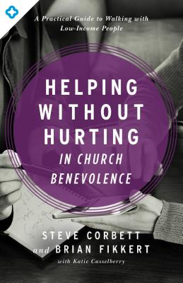 Image for Helping Without Hurting in Church Benevolence: A Practical Guide to Walking with Low-Income People