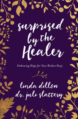 Image for Surprised by the Healer: Embracing Hope for Your Broken Story