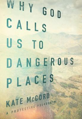 Image for Why God Calls Us to Dangerous Places