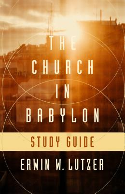 Image for The Church in Babylon Study Guide: Heeding the Call to Be a Light in Darkness