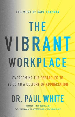 Image for The Vibrant Workplace: Overcoming the Obstacles to Creating a Culture of Appreciation