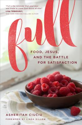 Image for Full: Food, Jesus, and the Battle for Satisfaction