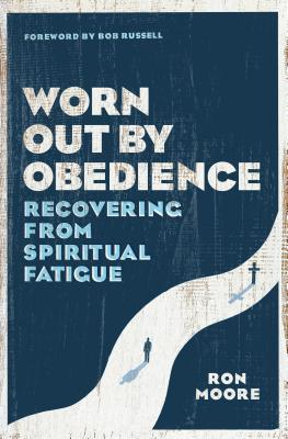 Image for Worn Out by Obedience: Recovering from Spiritual Fatigue