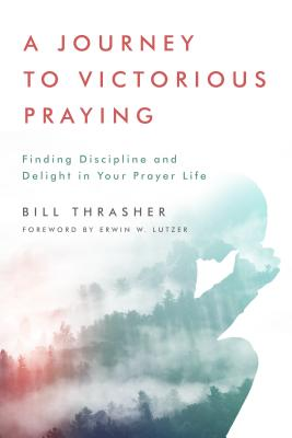 Image for A Journey to Victorious Praying: Finding Discipline and Delight in Your Prayer Life