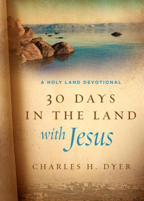 Image for 30 Days in the Land with Jesus: A Holy Land Devotional