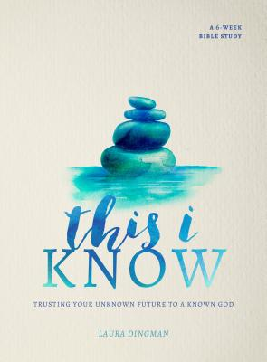 Image for This I Know: Trusting Your Unknown Future to a Known God