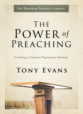 Image for The Power of Preaching: Crafting a Creative Expository Sermon (Kingdom Pastor's Library)