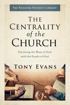 Image for The Centrality of the Church: Practicing the Ways of God with the People of God (Kingdom Pastor's Library)