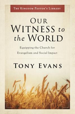 Image for Our Witness to the World: Equipping the Church for Evangelism and Social Impact (Kingdom Pastor's Library)