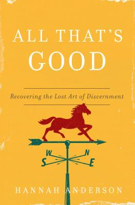 Image for All That's Good: Recovering the Lost Art of Discernment