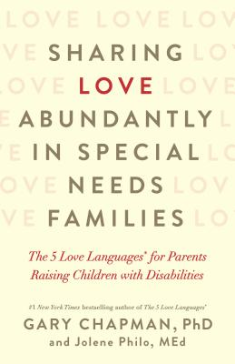 Image for Sharing Love Abundantly in Special Needs Families: The 5 Love Languages® for Parents Raising Children with Disabilities