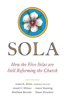 Image for Sola: How the Five Solas Are Still Reforming the Church