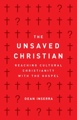 Image for The Unsaved Christian: Reaching Cultural Christianity with the Gospel