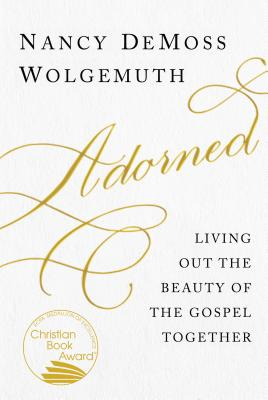 Image for Adorned: Living Out the Beauty of the Gospel Together