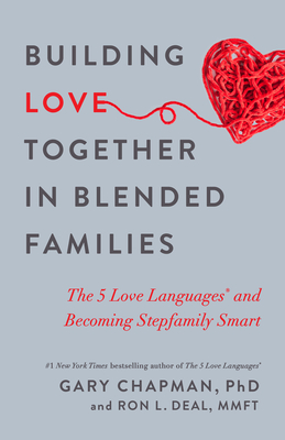 Image for Building Love Together in Blended Families: The 5 Love Languages and Becoming Stepfamily Smart