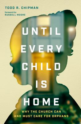 Image for Until Every Child Is Home: Why the Church Can and Must Care for Orphans
