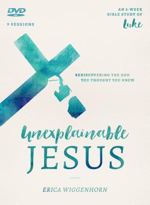 Image for The Unexplainable Jesus DVD: Rediscovering the God You Thought You Knew