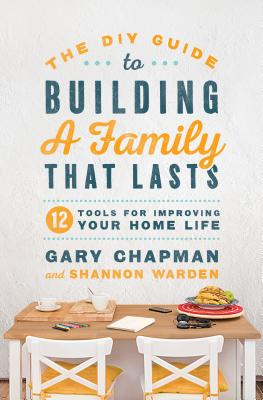 Image for The DIY Guide to Building a Family that Lasts: 12 Tools for Improving Your Home Life