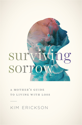Image for Surviving Sorrow: A Mother's Guide to Living with Loss