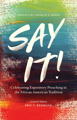 Image for Say It!: Celebrating Expository Preaching in the African American Tradition