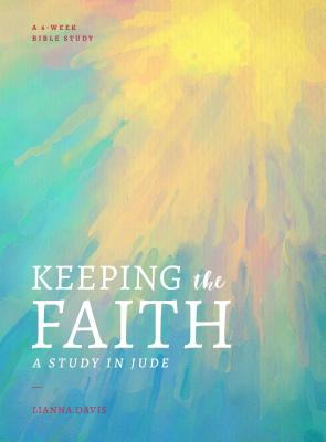 Image for Keeping the Faith: A Study in Jude