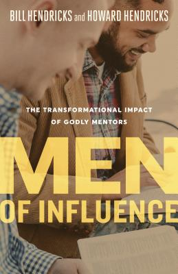 Image for Men of Influence: The Transformational Impact of Godly Mentors
