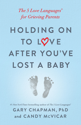 Image for Holding on to Love After You've Lost a Baby: The 5 Love Languages® for Grieving Parents