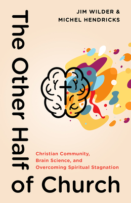Image for The Other Half of Church: Christian Community, Brain Science, and Overcoming Spiritual Stagnation