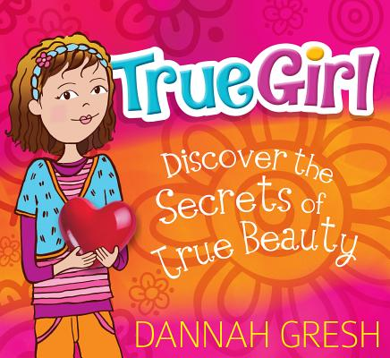 Image for True Girl: Discover the Secrets of True Beauty