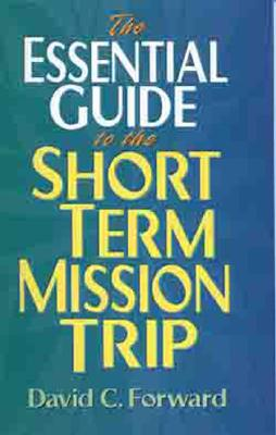 Essential Guide to the Short Term Mission Trip, DAVID C. FORWARD