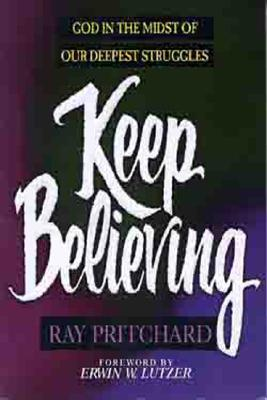 Image for Keep Believing: God in the Midst of Our Deepest Struggles
