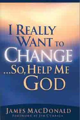 Image for I Really Want to Change... So, Help Me God