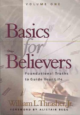 Image for Basics for Believers 1: Foundational Truths to Guide Your Life