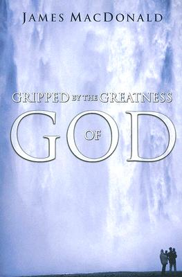Gripped by the Greatness of God, James MacDonald