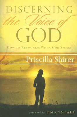 Discerning the Voice of God: How to Recognize When God Speaks, Shirer, Priscilla C.