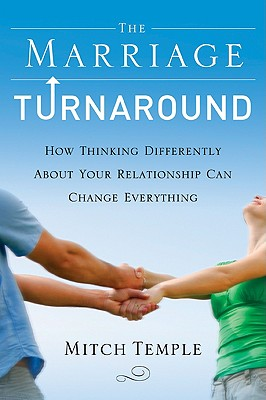 Image for The Marriage Turnaround: How Thinking Differently About Your Relationship Can Change Everything