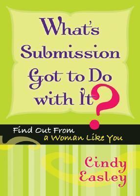 Image for What's Submission Got to Do with It?: Find Out From a Woman Like You