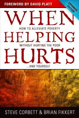 Image for WHEN HELPING HURTS: HOW TO ALLEVIATE POVERTY WITHOUT HURTING THE POOR ... AND YOURSELF