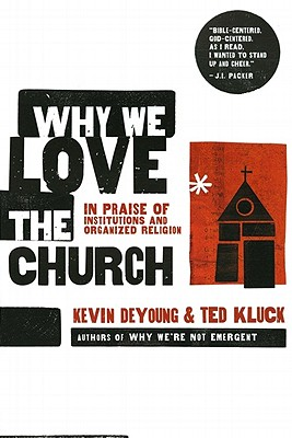 Image for Why We Love the Church: In Praise of Institutions and Organized Religion