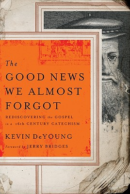 Image for The Good News We Almost Forgot: Rediscovering the Gospel in a 16th Century Catechism