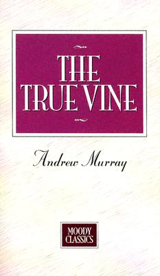 Image for The True Vine (Moody Classics)
