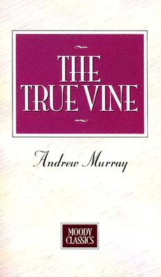 Image for The True Vine (Moody Classics)