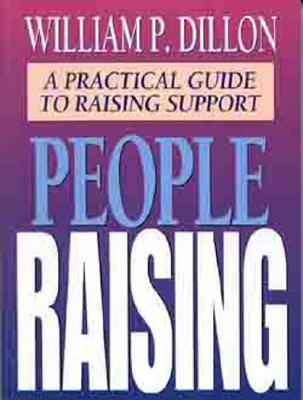 People Raising: A Practical Guide to Raising Support, William Dillon