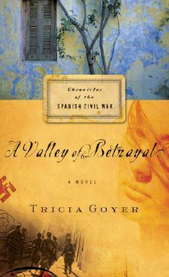 A Valley of Betrayal (Chronicles of the Spanish Civil War, Book 1), Tricia Goyer