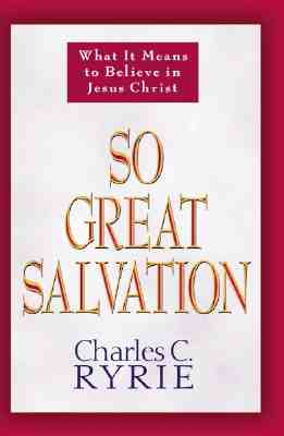 So Great Salvation: What It Means to Believe in Jesus Christ, Ryrie, Charles C.