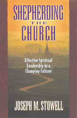 Shepherding the Church: Effective Spiritual Leadership in a Changing Culture, Joseph Stowell