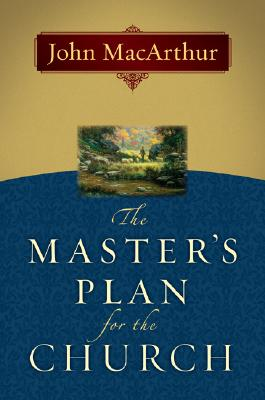 The Master's Plan for the Church, John MacArthur Jr.